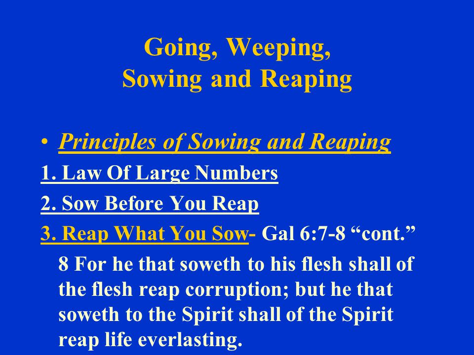 Going, Weeping, Sowing and Reaping Principles of Sowing and Reaping 1.