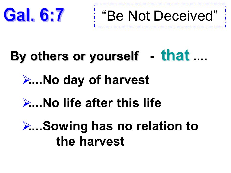 Be Not Deceived By others or yourself that By others or yourself - that....