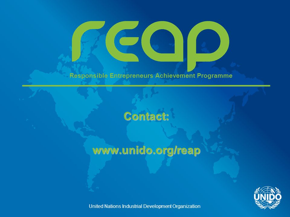 United Nations Industrial Development Organization Contact:www.unido.org/reap Responsible Entrepreneurs Achievement Programme