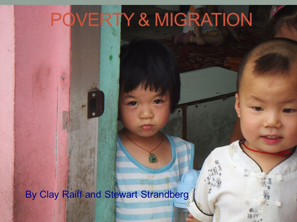 POVERTY & MIGRATION By Clay Raiff and Stewart Strandberg