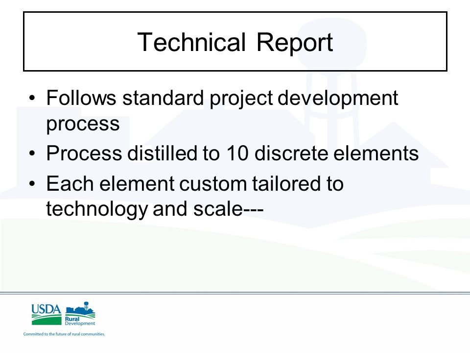 Technical Report Follows standard project development process Process distilled to 10 discrete elements Each element custom tailored to technology and scale---