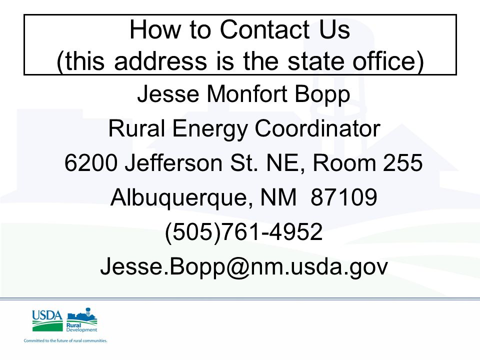 How to Contact Us (this address is the state office) Jesse Monfort Bopp Rural Energy Coordinator 6200 Jefferson St.