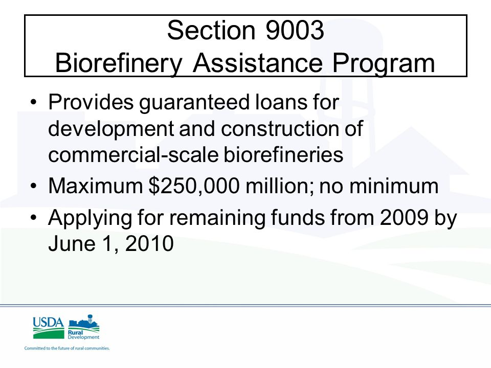 Section 9004 Repowering Assistance Payments to Eligible Biorefineries Provides financial incentives to biorefineries in existence on June 18, 2008 to replace the use of fossil fuels used to produce heat or power at their facilities by installing new systems that use renewable biomass, or produce new energy from renewable biomass Up to $5 million or 50% of project cost, whichever less