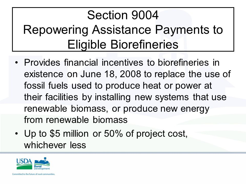 Section 9005 Bioenergy Program for Advanced Biofuels Support and ensure an expanding production of Advanced Biofuels by providing payments to Eligible Advanced Biofuel Producers in rural areas.