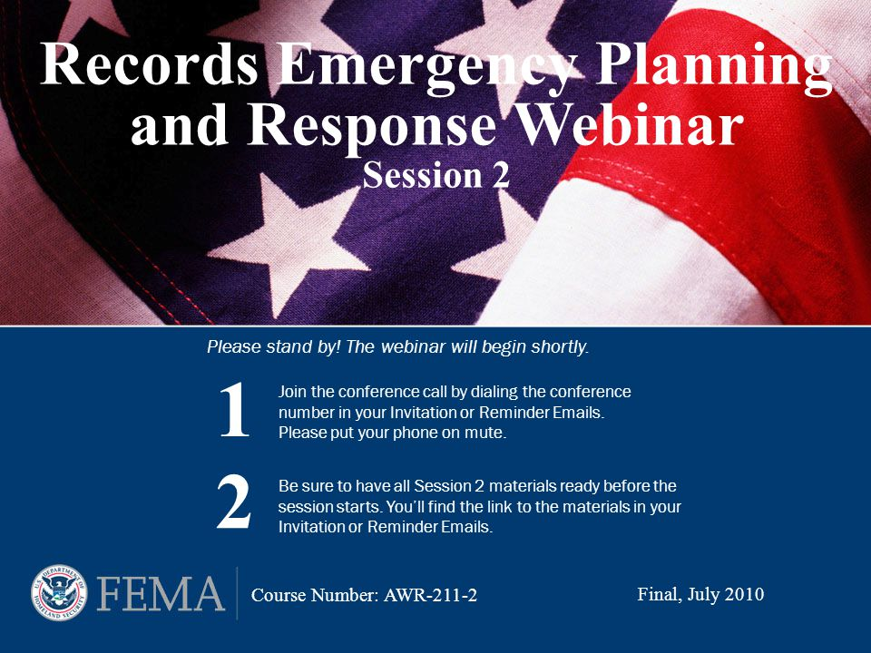 Records Emergency Planning and Response Webinar Session 2 Join the conference call by dialing the conference number in your Invitation or Reminder Emails.