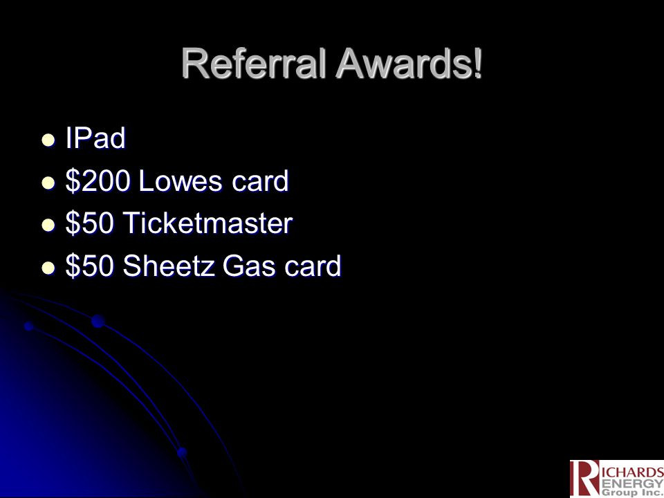 Referral Awards! IPad IPad $200 Lowes card $200 Lowes card $50 Ticketmaster $50 Ticketmaster $50 Sheetz Gas card $50 Sheetz Gas card