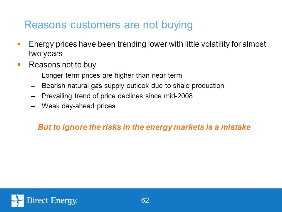 62  Energy prices have been trending lower with little volatility for almost two years.  Reasons not to buy –Longer term prices are higher than near
