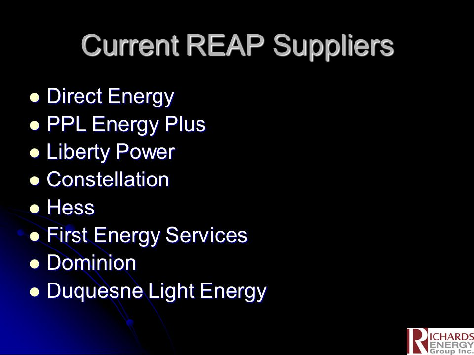 Current REAP Suppliers Direct Energy Direct Energy PPL Energy Plus PPL Energy Plus Liberty Power Liberty Power Constellation Constellation Hess Hess F