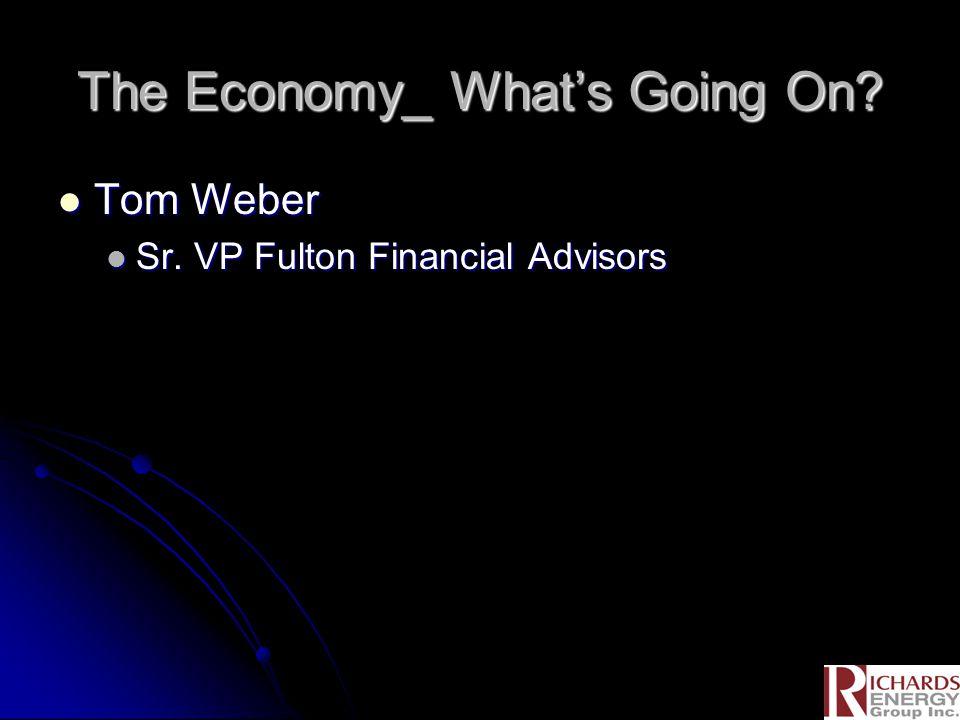 The Economy_ What's Going On. Tom Weber Tom Weber Sr.