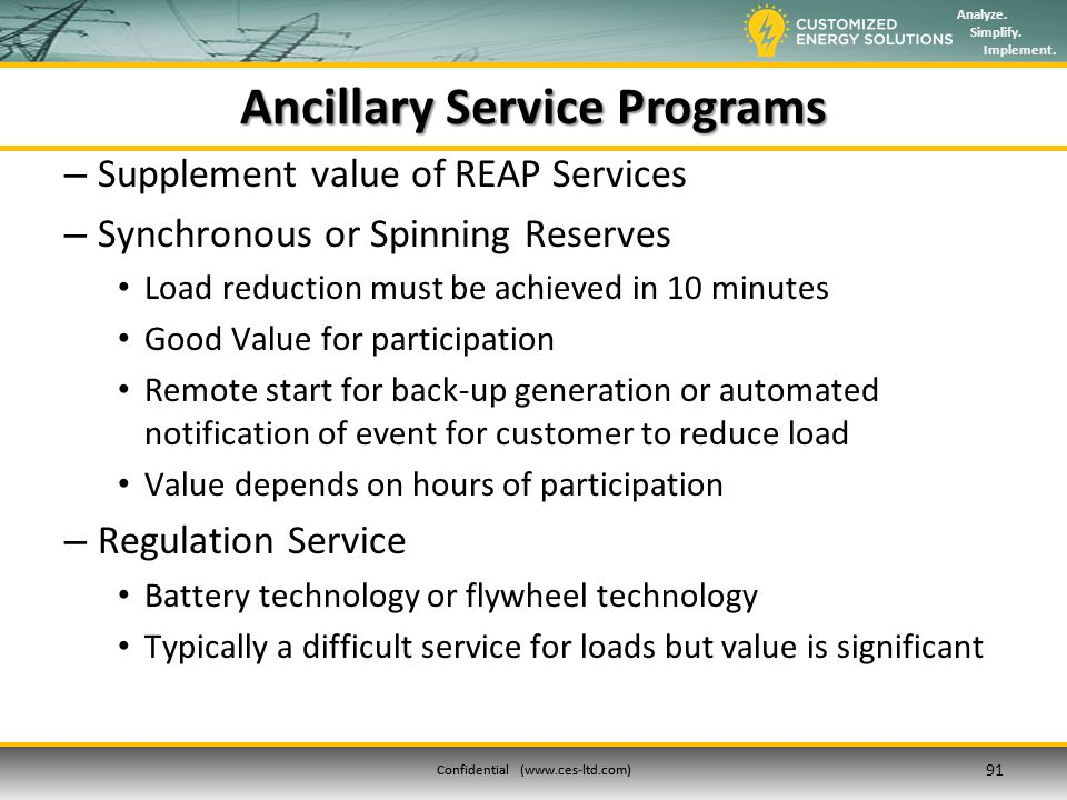Analyze. Simplify. Implement. Confidential (www.ces-ltd.com) Ancillary Service Programs – Supplement value of REAP Services – Synchronous or Spinning
