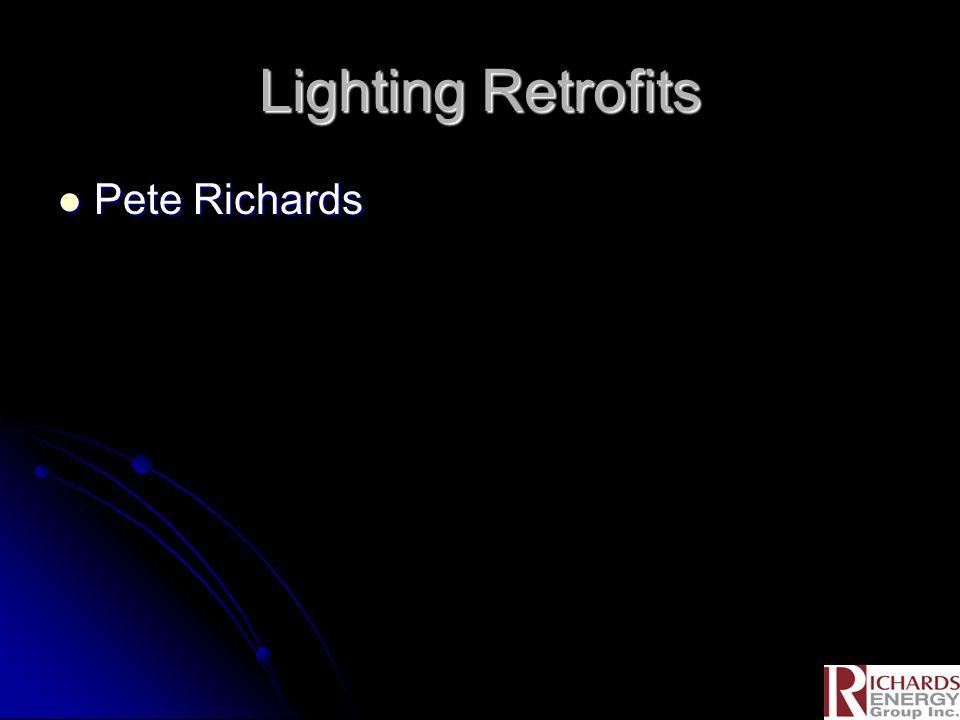 Lighting Retrofits Pete Richards Pete Richards