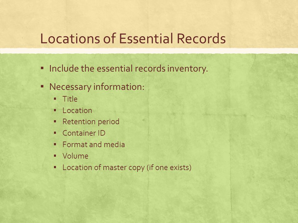Locations of Essential Records ▪ Include the essential records inventory.