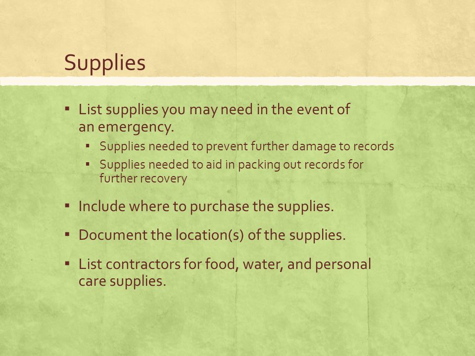 Supplies ▪ List supplies you may need in the event of an emergency.