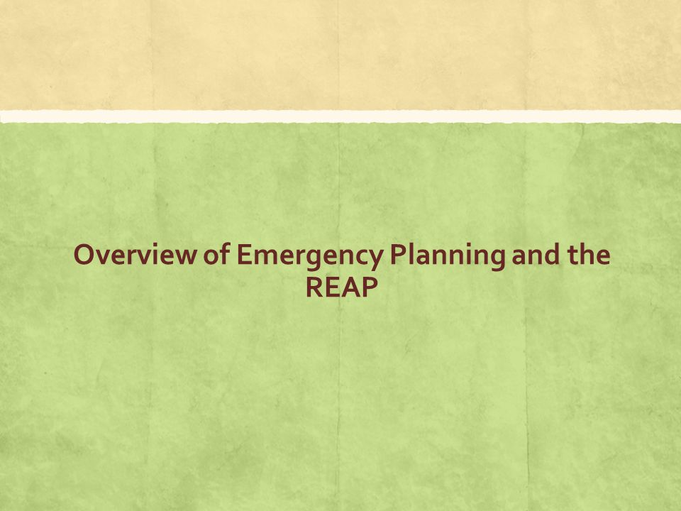 Overview of Emergency Planning and the REAP