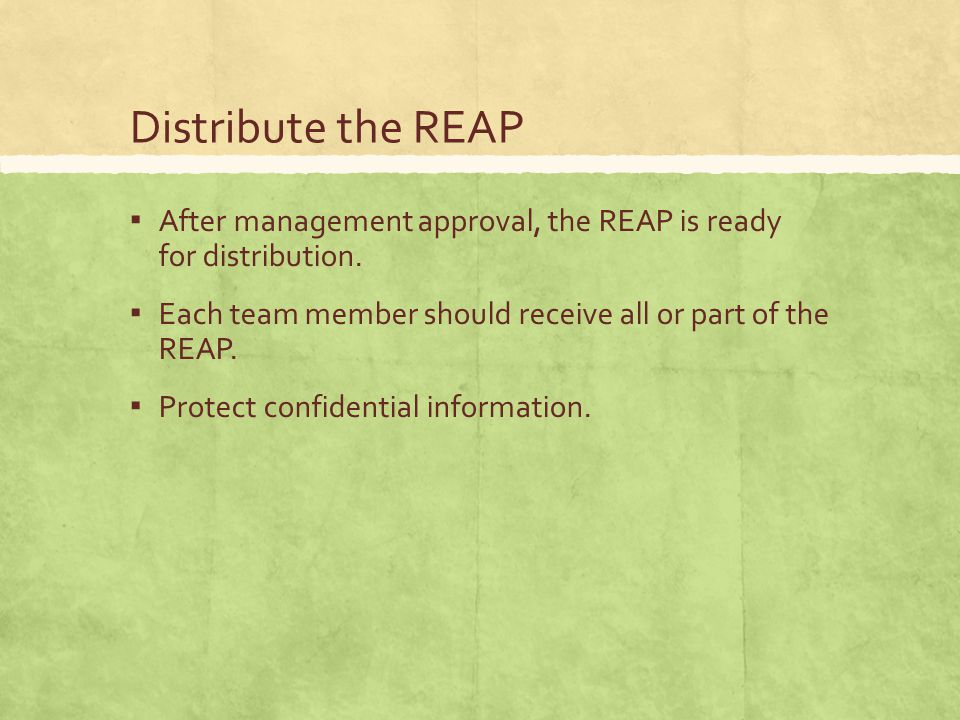 Distribute the REAP ▪ After management approval, the REAP is ready for distribution.