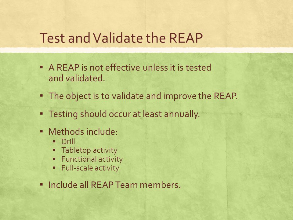 Test and Validate the REAP ▪ A REAP is not effective unless it is tested and validated.