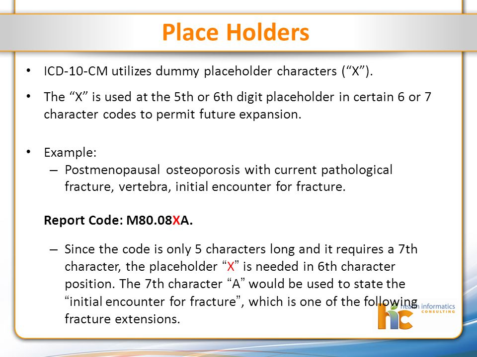 Place Holders ICD-10-CM utilizes dummy placeholder characters ( X ).