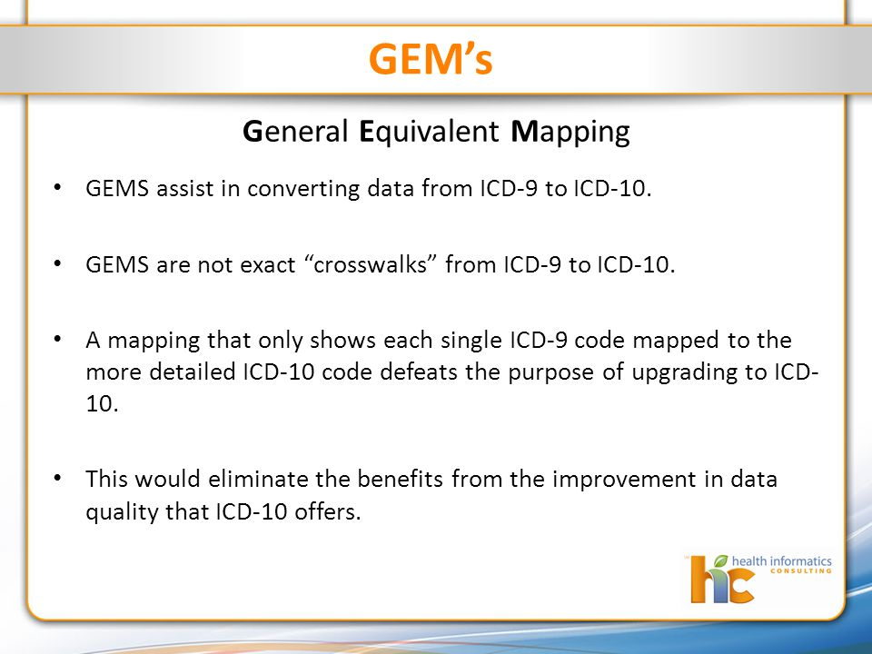 GEM's General Equivalent Mapping GEMS assist in converting data from ICD-9 to ICD-10.