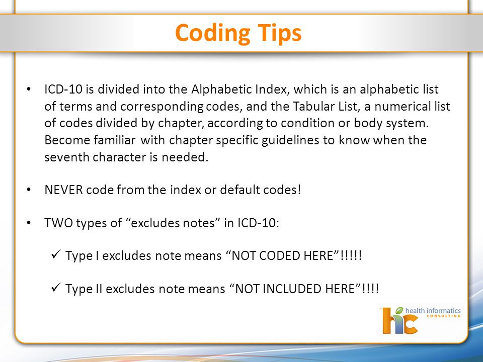 Coding Tips ICD-10 is divided into the Alphabetic Index, which is an alphabetic list of terms and corresponding codes, and the Tabular List, a numerical list of codes divided by chapter, according to condition or body system.