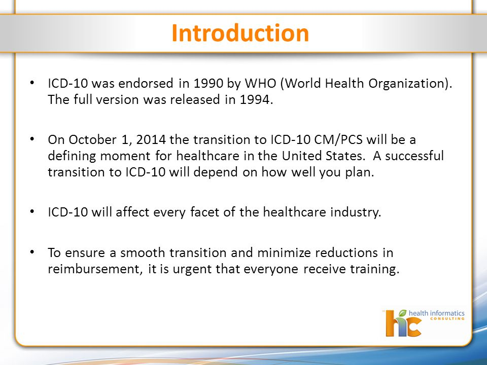 Introduction ICD-10 was endorsed in 1990 by WHO (World Health Organization).