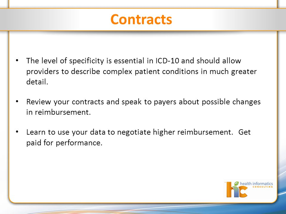 Contracts The level of specificity is essential in ICD-10 and should allow providers to describe complex patient conditions in much greater detail.
