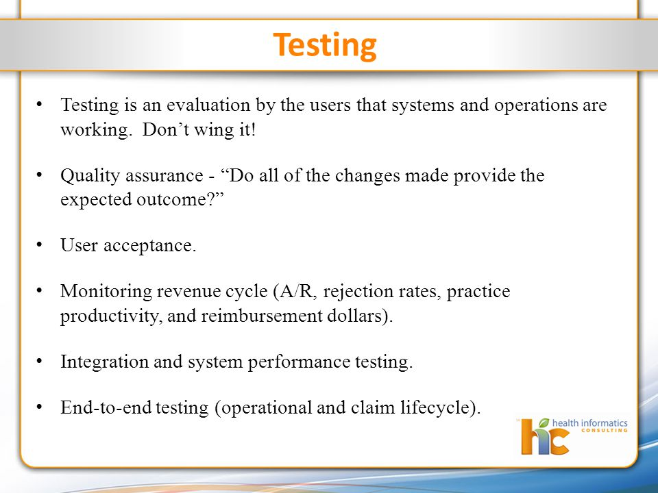 Testing Testing is an evaluation by the users that systems and operations are working.