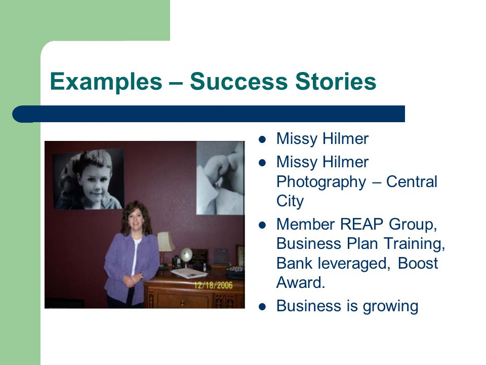 Examples – Success Stories Missy Hilmer Missy Hilmer Photography – Central City Member REAP Group, Business Plan Training, Bank leveraged, Boost Award.