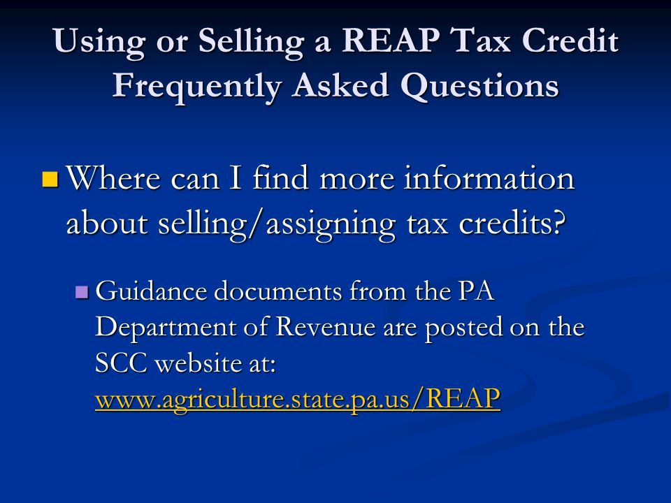 Using or Selling a REAP Tax Credit Frequently Asked Questions Where can I find more information about selling/assigning tax credits? Where can I find
