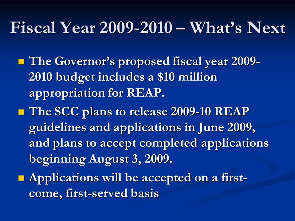 Fiscal Year 2009-2010 – What's Next The Governor's proposed fiscal year 2009- 2010 budget includes a $10 million appropriation for REAP.
