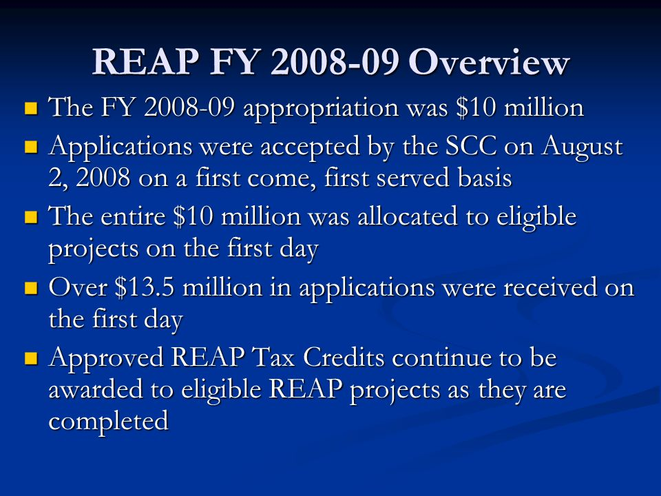 REAP FY 2008-09 Overview The FY 2008-09 appropriation was $10 million The FY 2008-09 appropriation was $10 million Applications were accepted by the S