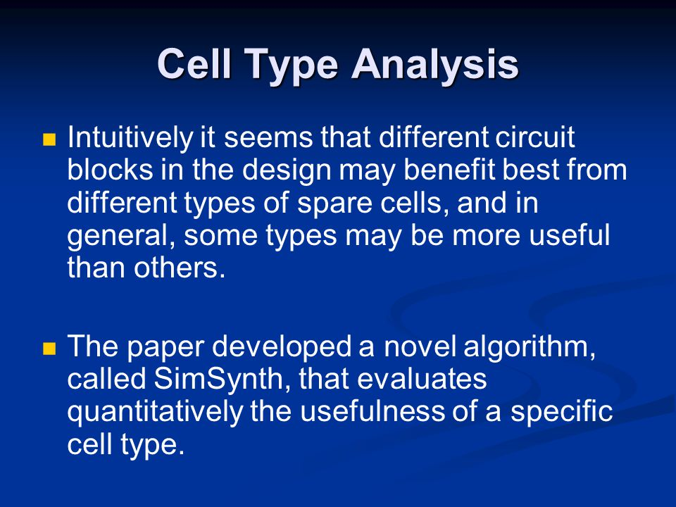 Cell Type Analysis Intuitively it seems that different circuit blocks in the design may benefit best from different types of spare cells, and in general, some types may be more useful than others.