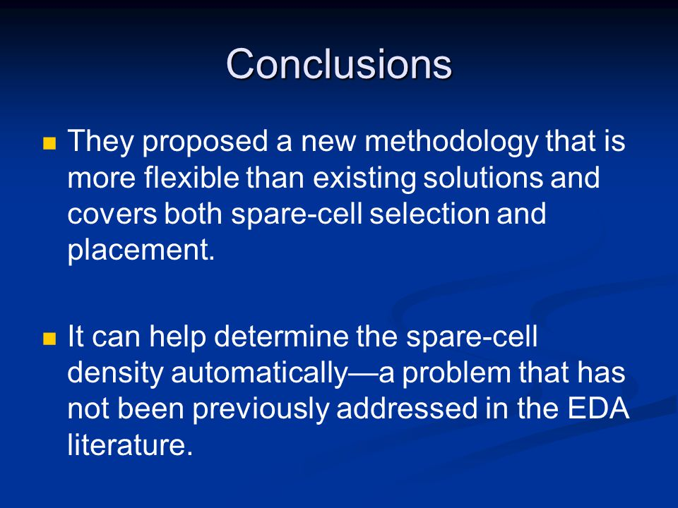 Conclusions They proposed a new methodology that is more flexible than existing solutions and covers both spare-cell selection and placement.