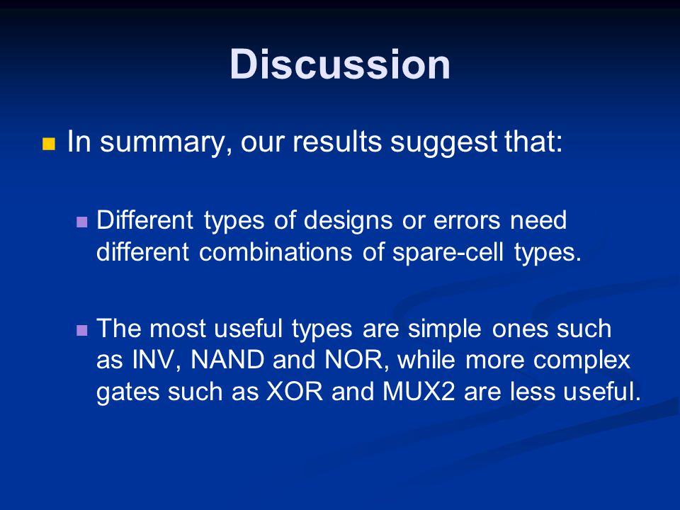 Discussion In summary, our results suggest that: Different types of designs or errors need different combinations of spare-cell types.