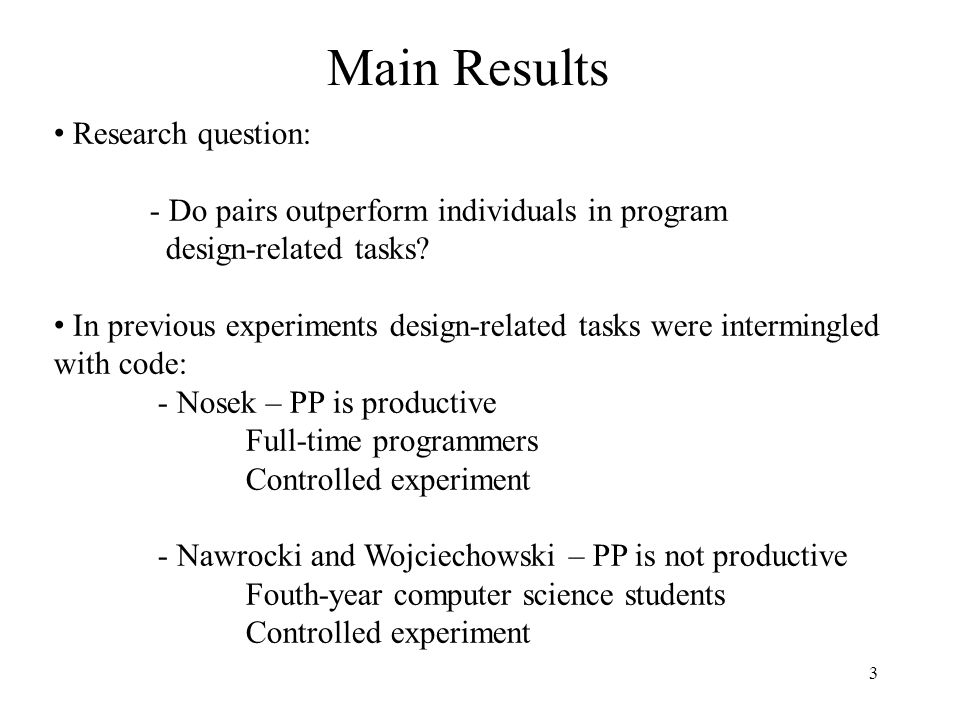 3 Main Results Research question: - Do pairs outperform individuals in program design-related tasks.