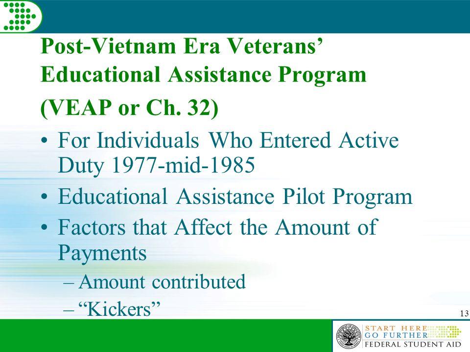 13 Post-Vietnam Era Veterans' Educational Assistance Program (VEAP or Ch.