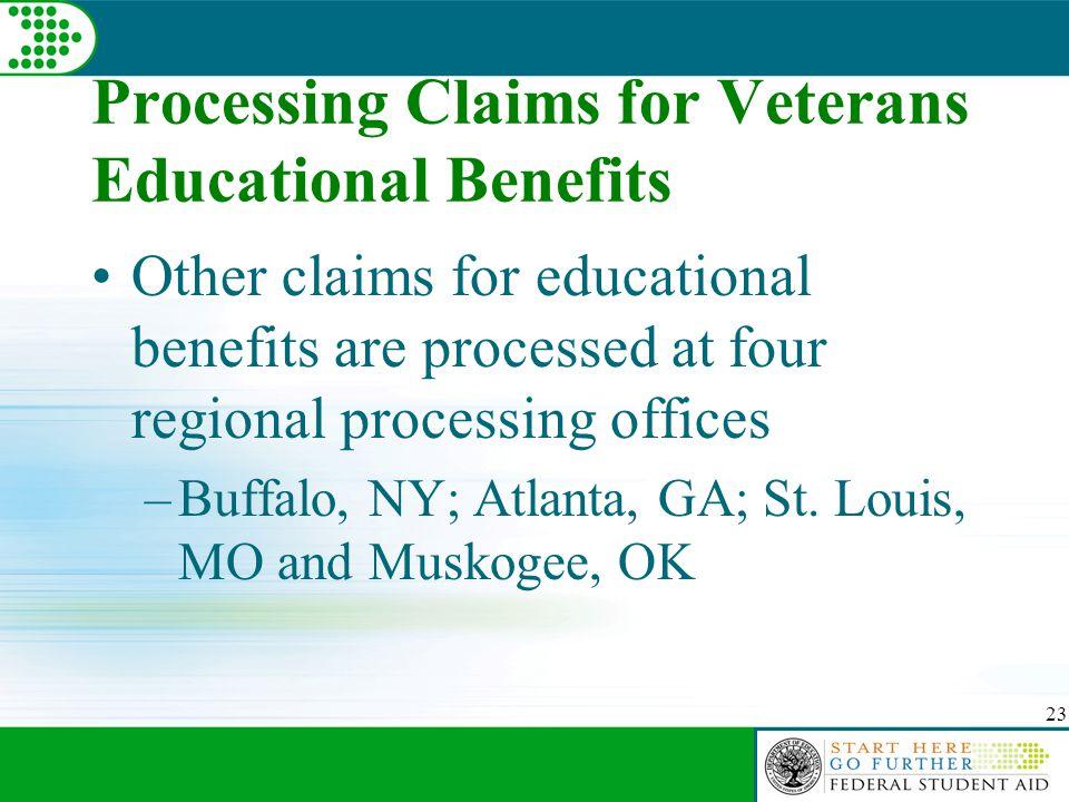 23 Processing Claims for Veterans Educational Benefits Other claims for educational benefits are processed at four regional processing offices –Buffalo, NY; Atlanta, GA; St.