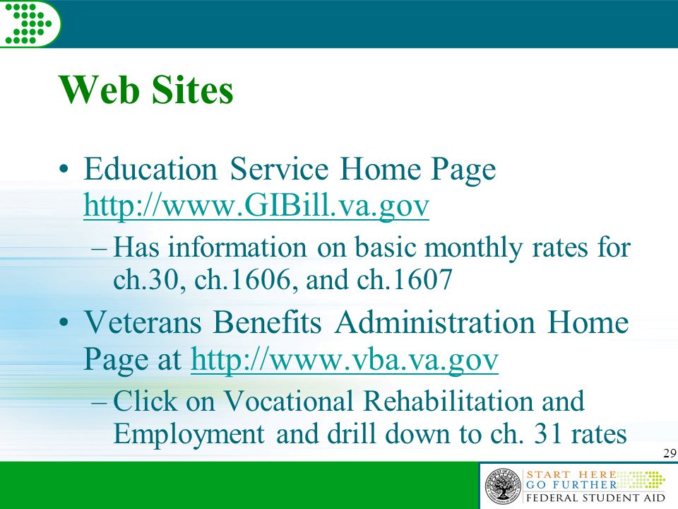 29 Web Sites Education Service Home Page http://www.GIBill.va.gov http://www.GIBill.va.gov –Has information on basic monthly rates for ch.30, ch.1606,
