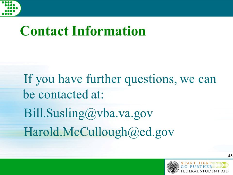48 Contact Information If you have further questions, we can be contacted at: Bill.Susling@vba.va.gov Harold.McCullough@ed.gov