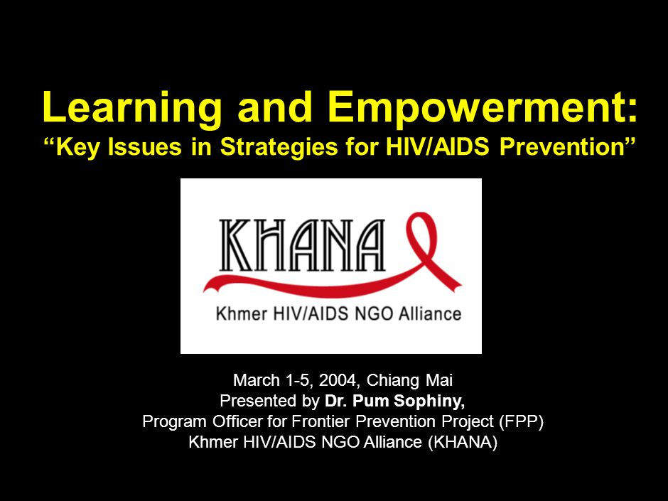 030412MB_GAE005(AIDS initaitive)(HV)(dx) 1 Background to HIV/AIDS in Cambodia and KHANA' s Response Cambodia has the most serious epidemic in the region- HIV prevalence rate of 2.6% and estimated 159,000 people living with HIV/AIDS.