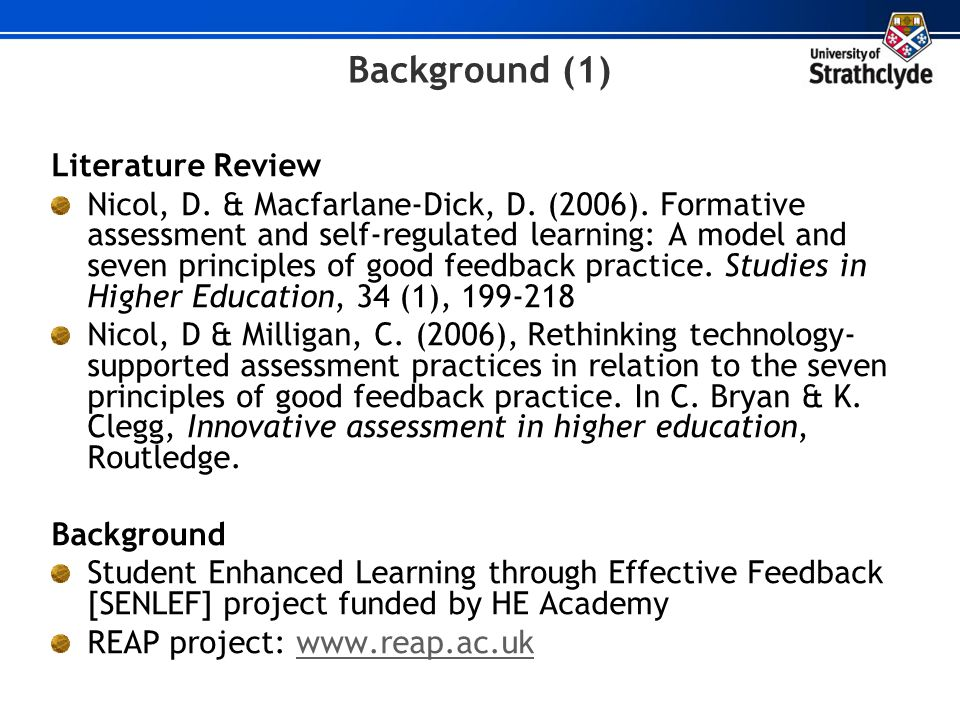 Background (1) Literature Review Nicol, D. & Macfarlane-Dick, D. (2006). Formative assessment and self-regulated learning: A model and seven principle