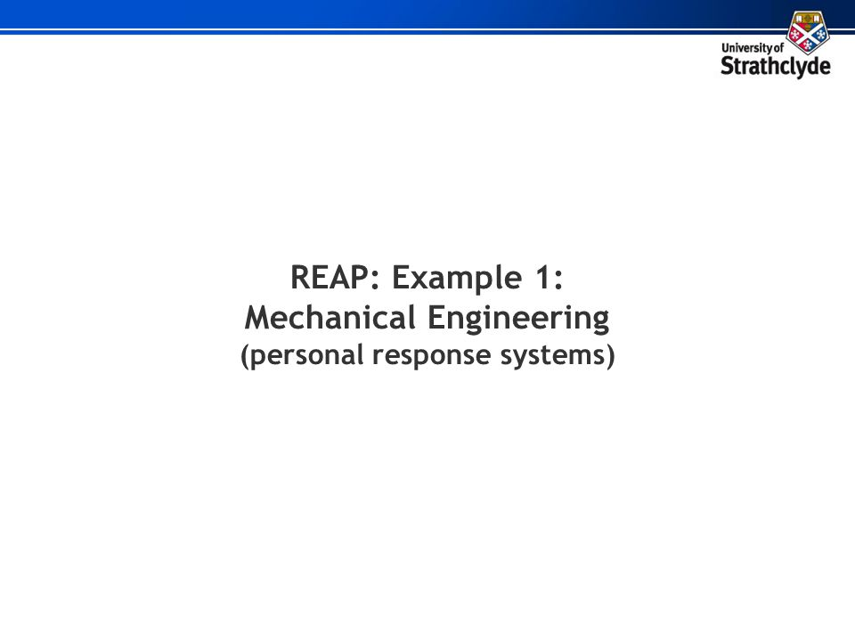 REAP: Example 1: Mechanical Engineering (personal response systems)
