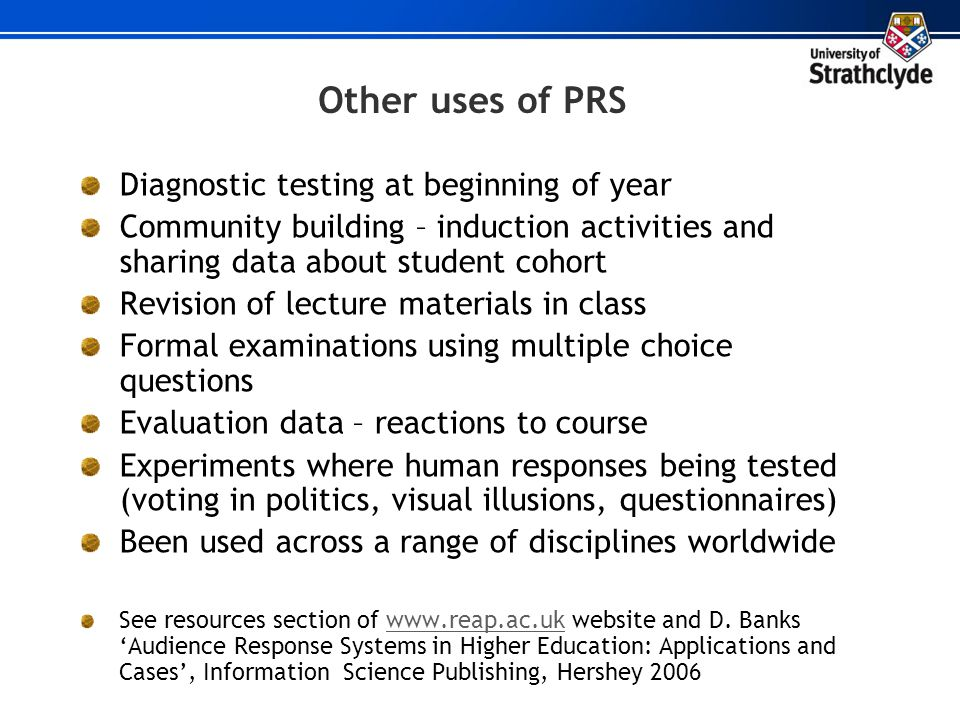 Other uses of PRS Diagnostic testing at beginning of year Community building – induction activities and sharing data about student cohort Revision of