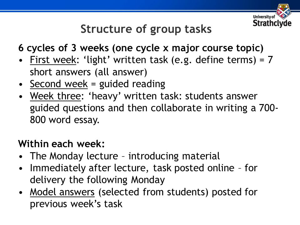 Structure of group tasks 6 cycles of 3 weeks (one cycle x major course topic) First week: 'light' written task (e.g. define terms) = 7 short answers (
