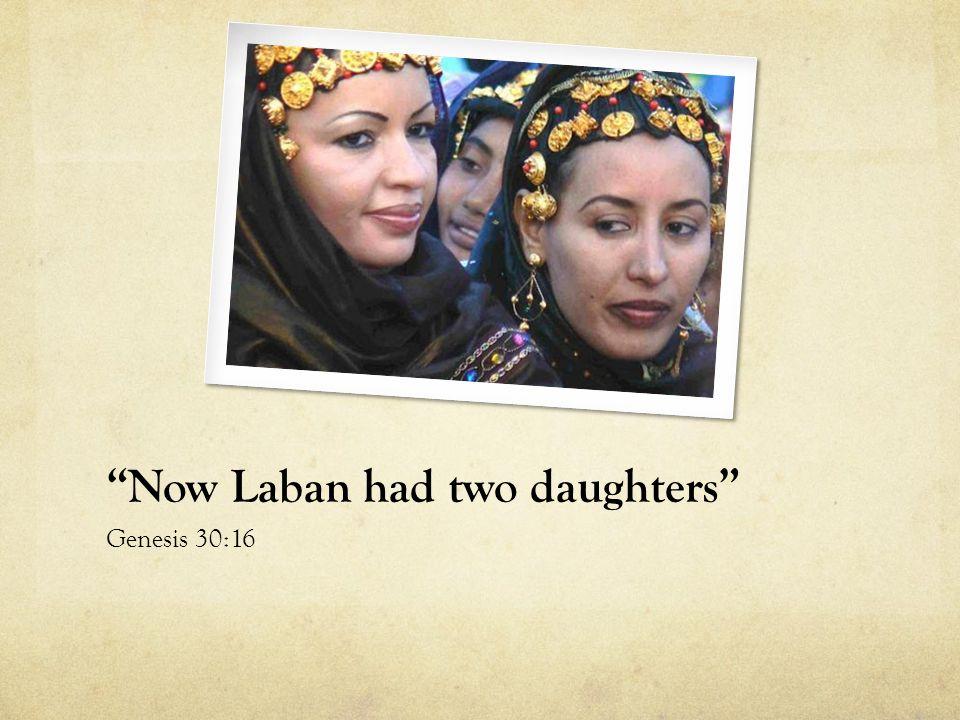 Now Laban had two daughters Genesis 30:16