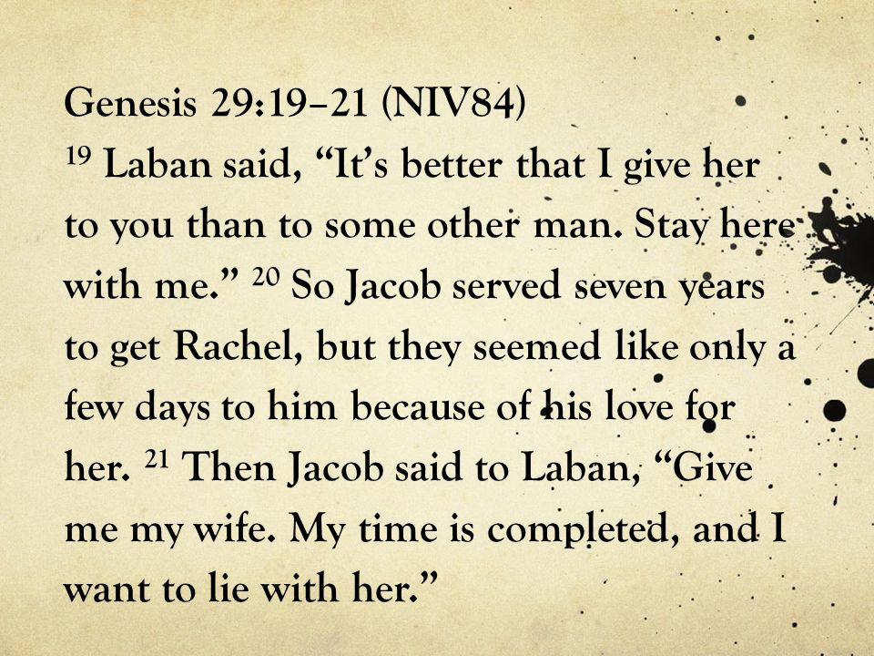Genesis 29:19–21 (NIV84) 19 Laban said, It's better that I give her to you than to some other man.