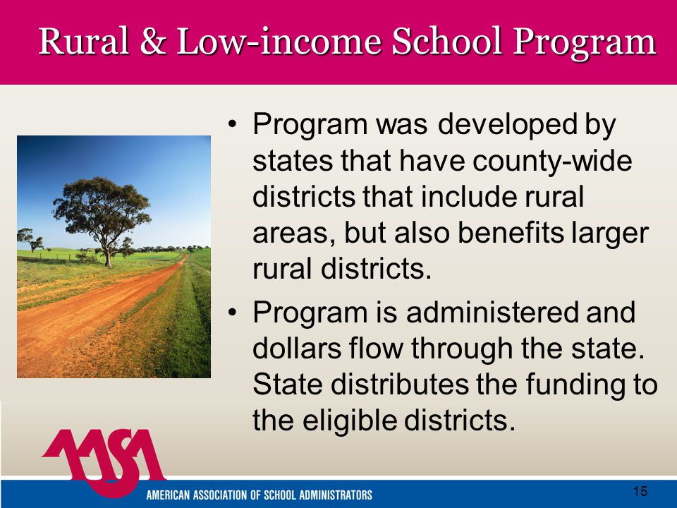 15 Rural & Low-income School Program Program was developed by states that have county-wide districts that include rural areas, but also benefits larger rural districts.