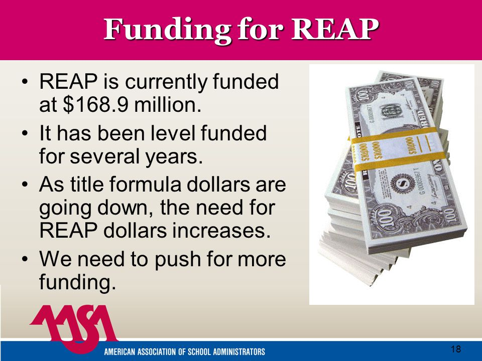 18 Funding for REAP REAP is currently funded at $168.9 million.