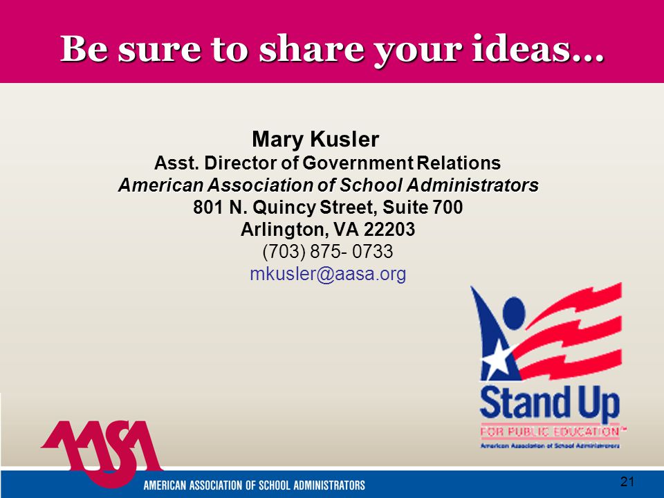 21 Be sure to share your ideas… American Association of School Administrators Mary Kusler Asst.