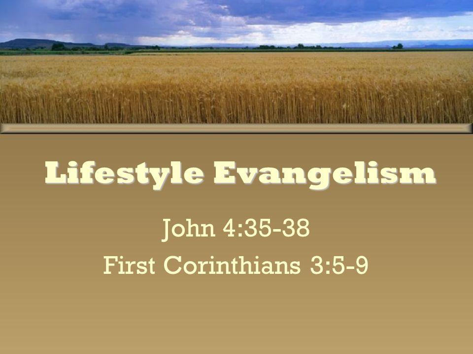 Lifestyle Evangelism John 4:35-38 First Corinthians 3:5-9