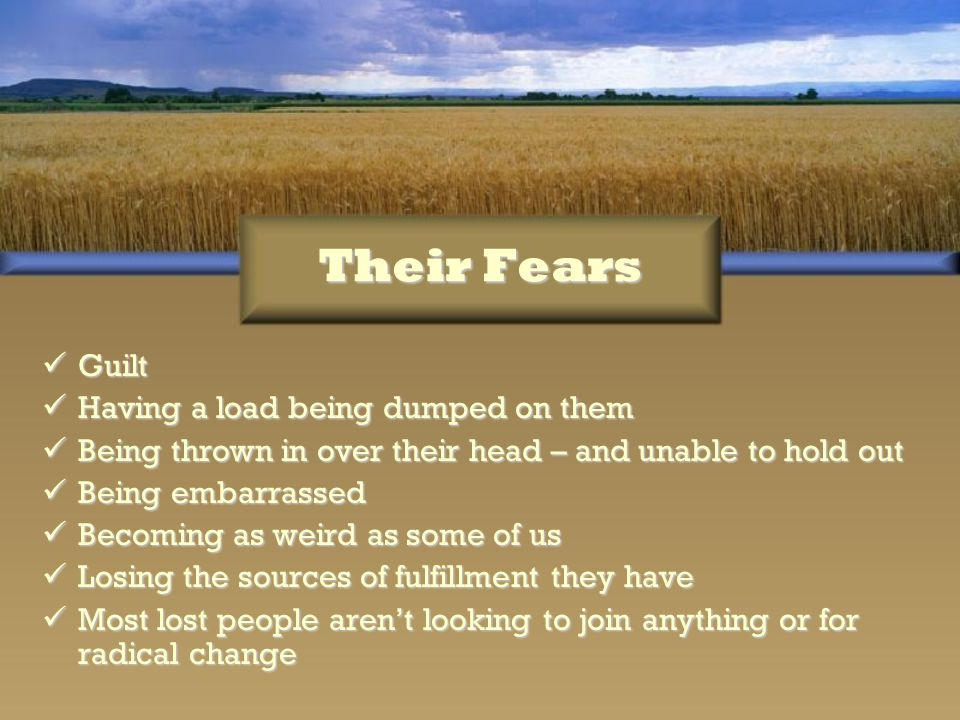 Their Fears Guilt Guilt Having a load being dumped on them Having a load being dumped on them Being thrown in over their head – and unable to hold out